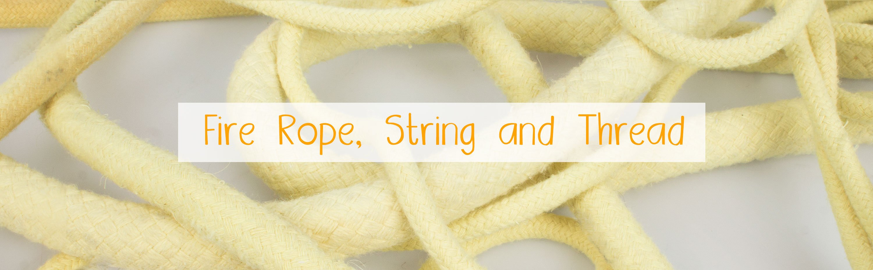 Fire Rope, String and Thread